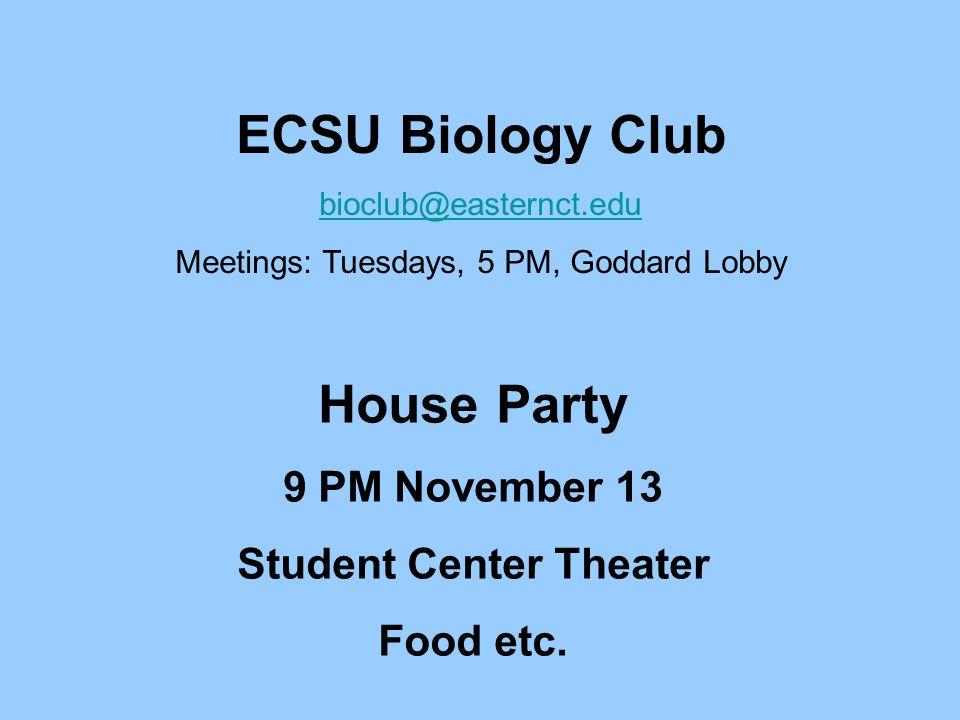ECSU Biology Club bioclub@easternct.edu Meetings: Tuesdays, 5 PM, Goddard Lobby House Party 9 PM November 13 Student Center Theater Food etc.
