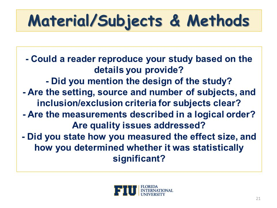 Material/Subjects & Methods 21 - Could a reader reproduce your study based on the details you provide? - Did you mention the design of the study? - Ar