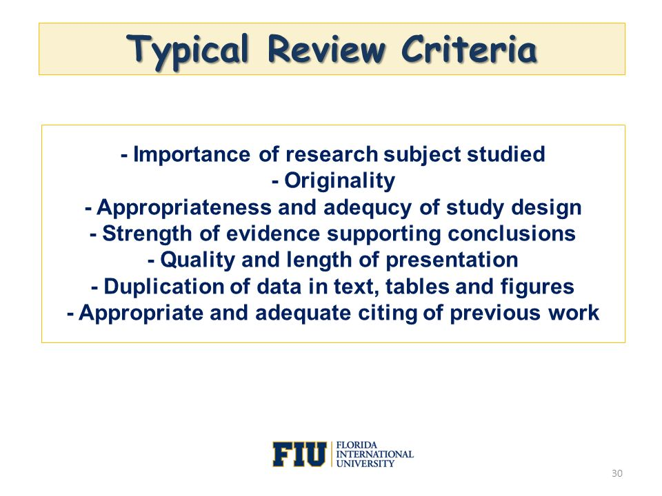 30 - Importance of research subject studied - Originality - Appropriateness and adequcy of study design - Strength of evidence supporting conclusions