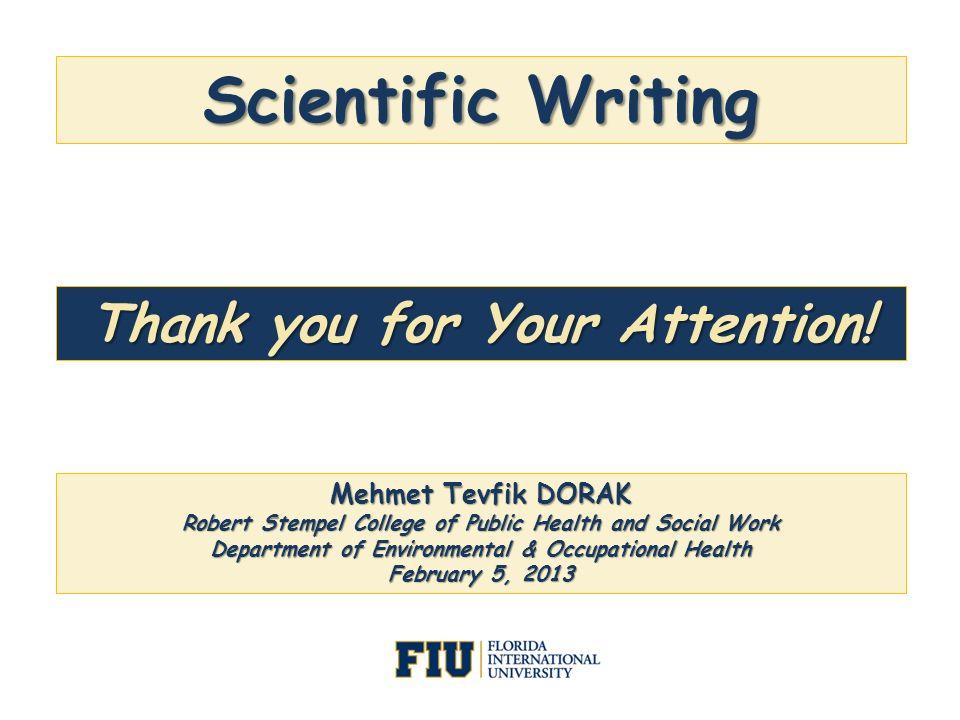 Scientific Writing Mehmet Tevfik DORAK Robert Stempel College of Public Health and Social Work Department of Environmental & Occupational Health Febru