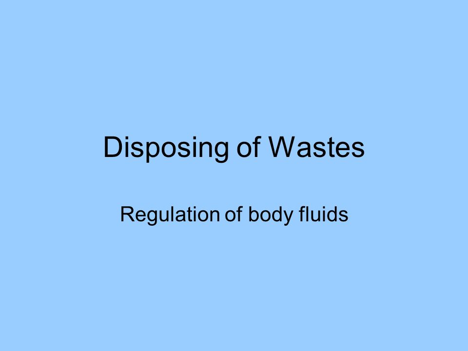 Disposing of Wastes Regulation of body fluids