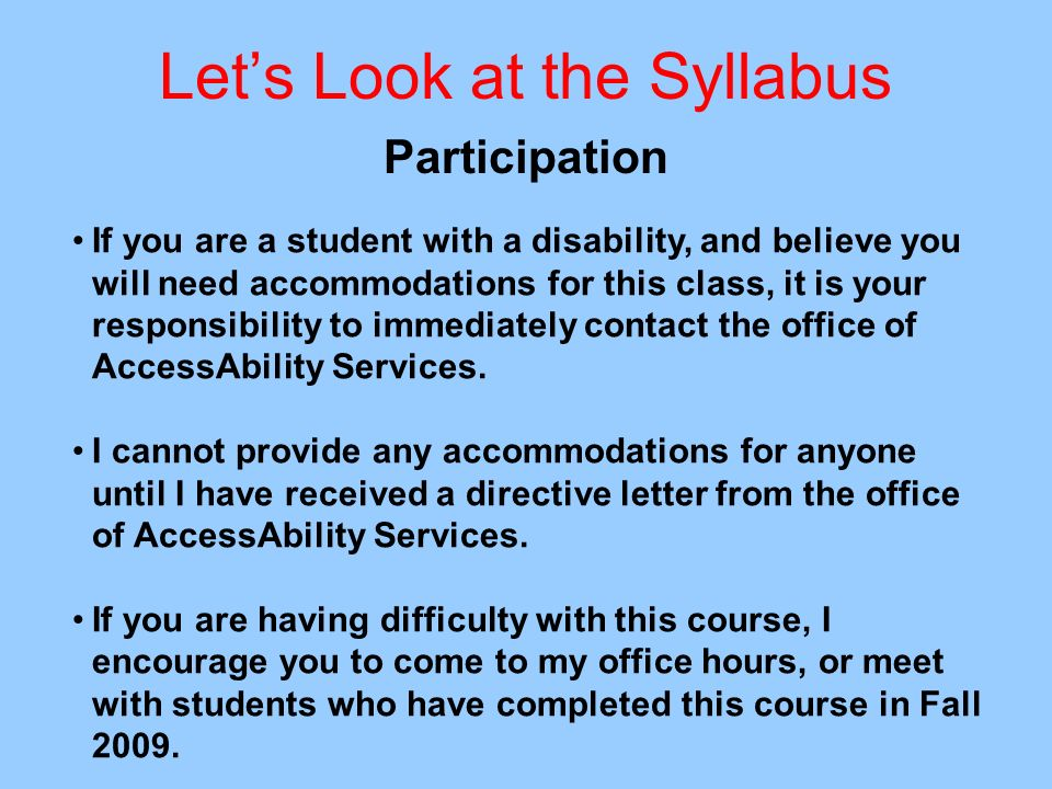 Lets Look at the Syllabus Participation If you are a student with a disability, and believe you will need accommodations for this class, it is your re