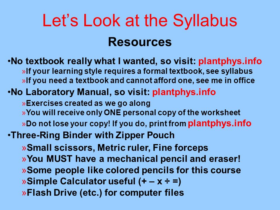 Lets Look at the Syllabus Resources No textbook really what I wanted, so visit: plantphys.info »If your learning style requires a formal textbook, see