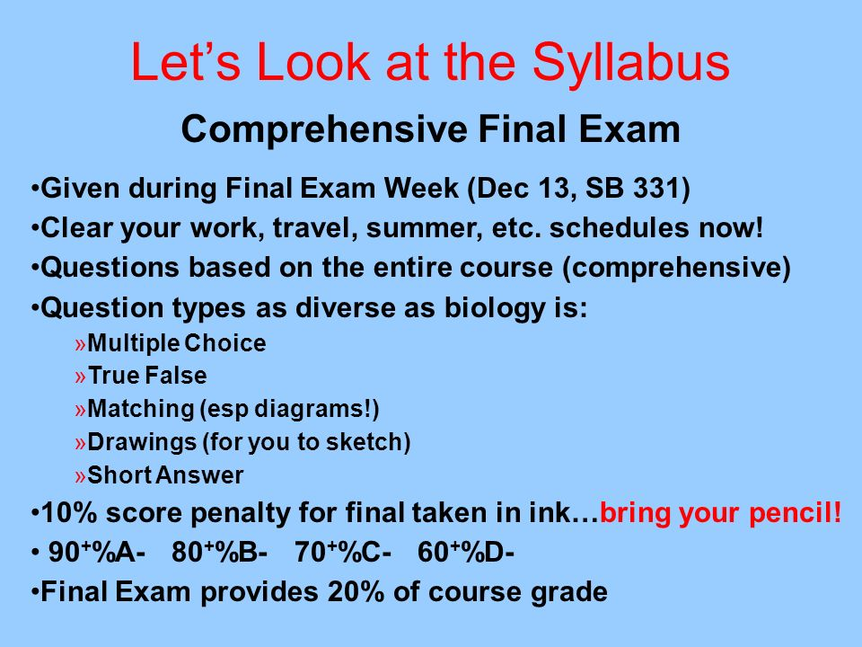 Lets Look at the Syllabus Comprehensive Final Exam Given during Final Exam Week (Dec 13, SB 331) Clear your work, travel, summer, etc.