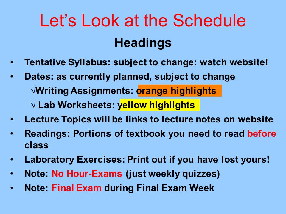 Lets Look at the Schedule Headings Tentative Syllabus: subject to change: watch website! Dates: as currently planned, subject to change Writing Assign