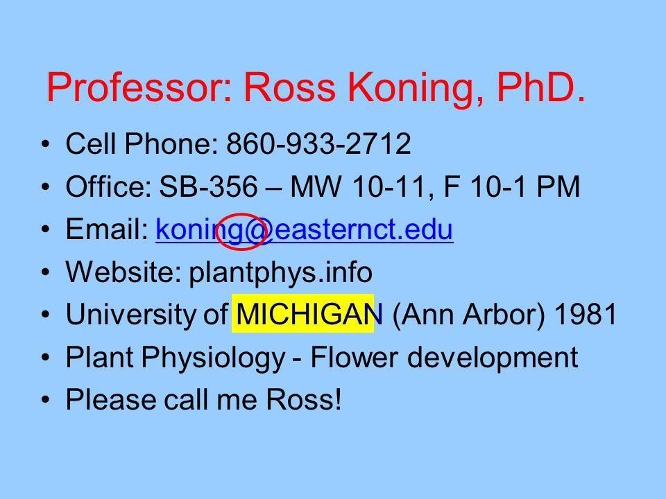 Professor: Ross Koning, PhD. Cell Phone: 860-933-2712 Office: SB-356 – MW 10-11, F 10-1 PM Email: koning@easternct.edukoning@easternct.edu Website: pl