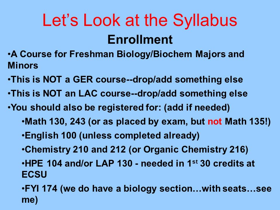 Lets Look at the Syllabus Enrollment A Course for Freshman Biology/Biochem Majors and Minors This is NOT a GER course--drop/add something else This is