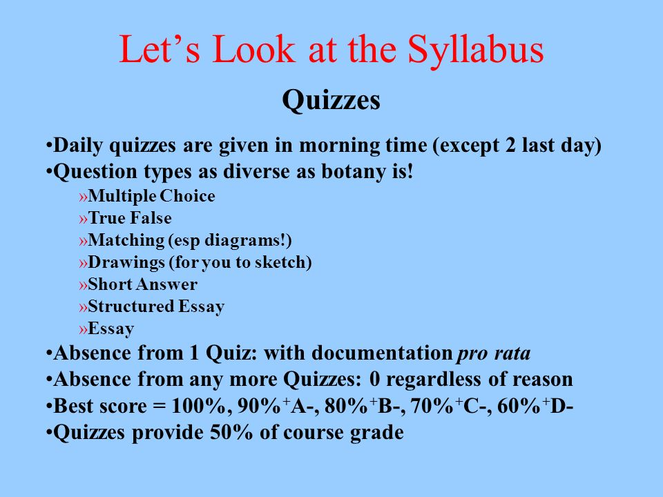 Lets Look at the Syllabus Quizzes Daily quizzes are given in morning time (except 2 last day) Question types as diverse as botany is! »Multiple Choice