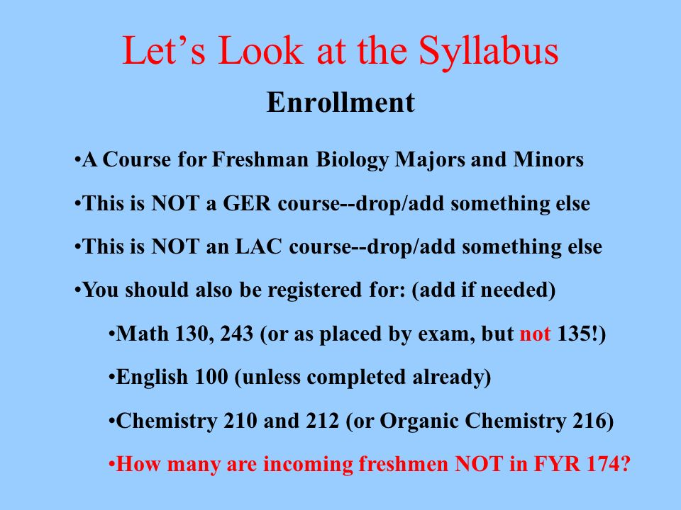 Lets Look at the Syllabus Participation ECSU Catalog » Study/Work at home is expected » Two hours of work at home for every one hour in class Calculations of homework expectations: » 3 hours lecture per week make 6 hours of homework » 3 hours laboratory per week make 6 hours of homework » You are expected to do 12 hours of homework each week.