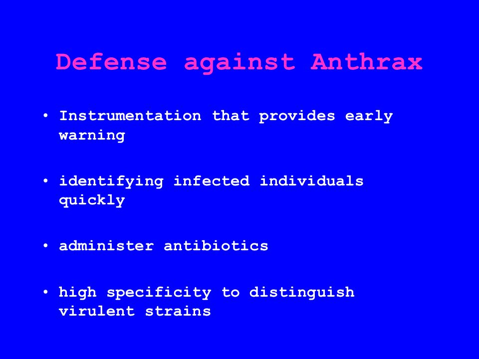 Defense against Anthrax Instrumentation that provides early warning identifying infected individuals quickly administer antibiotics high specificity to distinguish virulent strains