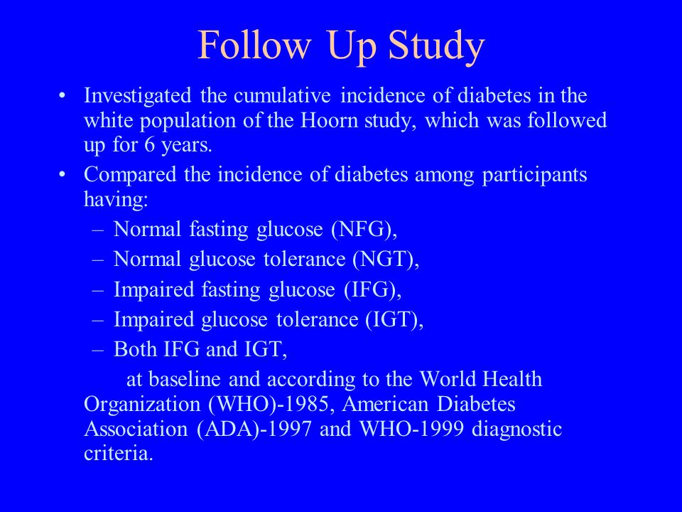 Follow Up Study Investigated the cumulative incidence of diabetes in the white population of the Hoorn study, which was followed up for 6 years. Compa