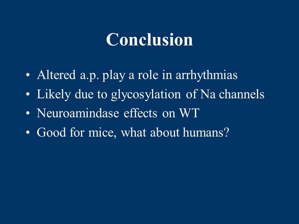 Conclusion Altered a.p. play a role in arrhythmias Likely due to glycosylation of Na channels Neuroamindase effects on WT Good for mice, what about hu