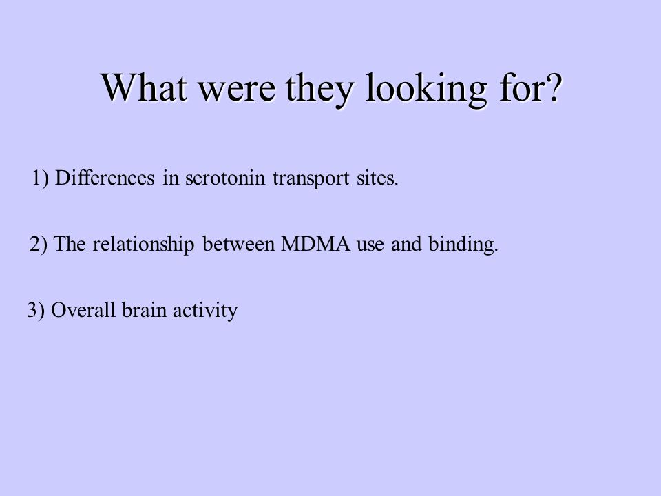 What were they looking for. 1) Differences in serotonin transport sites.