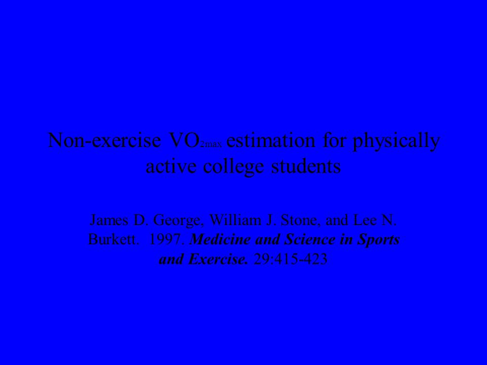 VO 2max Prediction: A study on physically active college students Bryan J.