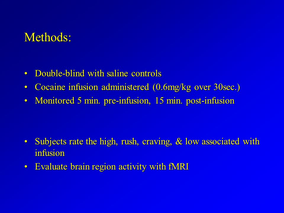 Methods: Double-blind with saline controlsDouble-blind with saline controls Cocaine infusion administered (0.6mg/kg over 30sec.)Cocaine infusion admin