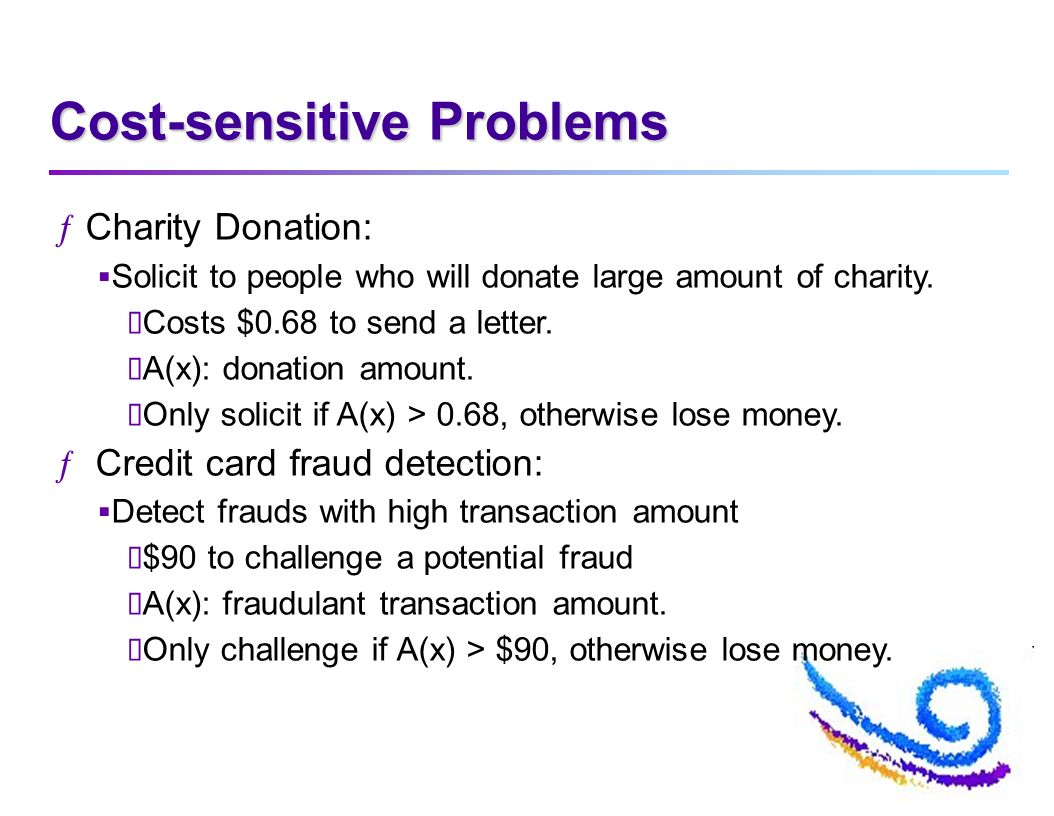Cost-sensitive Problems ƒCharity Donation: Solicit to people who will donate large amount of charity.