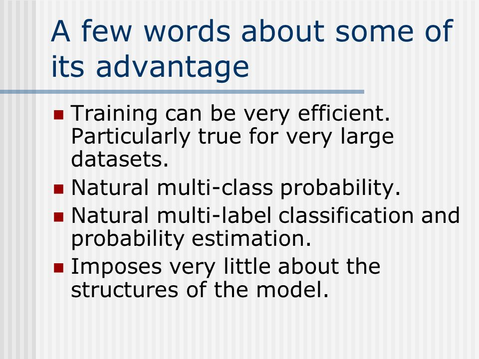 A few words about some of its advantage Training can be very efficient.