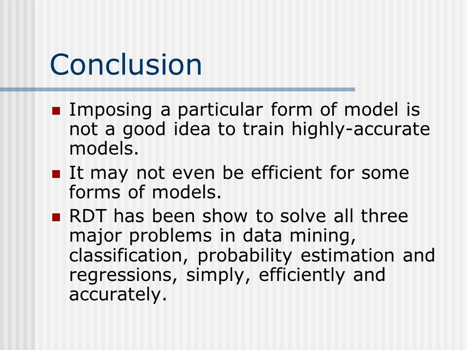 Conclusion Imposing a particular form of model is not a good idea to train highly-accurate models.