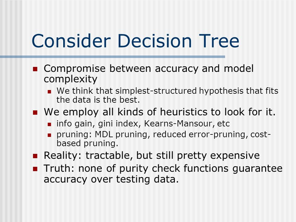 Consider Decision Tree Compromise between accuracy and model complexity We think that simplest-structured hypothesis that fits the data is the best.
