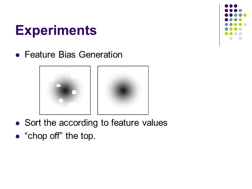 Experiments Feature Bias Generation Sort the according to feature values chop off the top.