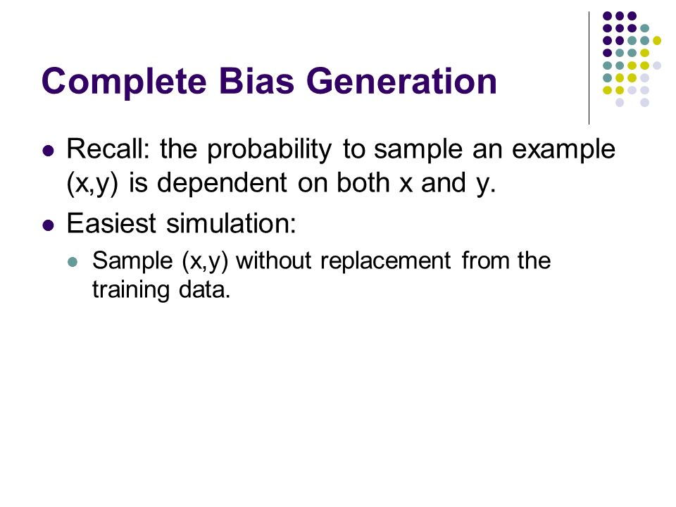 Complete Bias Generation Recall: the probability to sample an example (x,y) is dependent on both x and y.