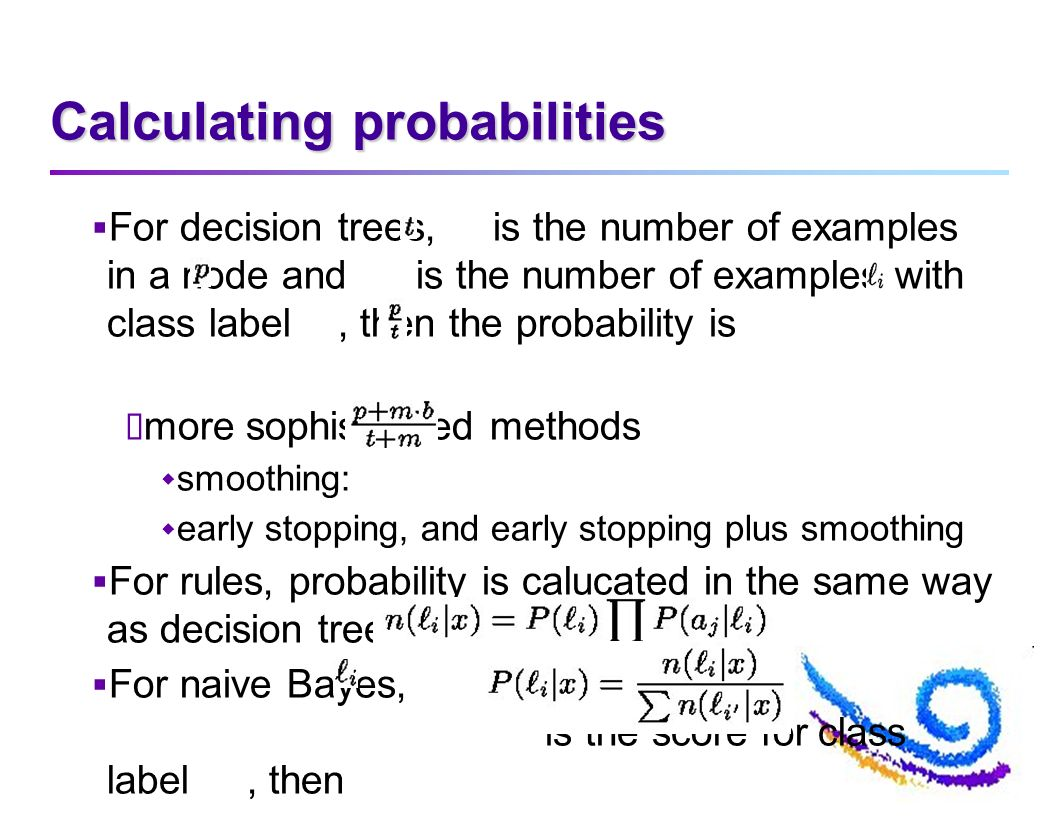 Calculating probabilities For decision trees, is the number of examples in a node and is the number of examples with class label, then the probability