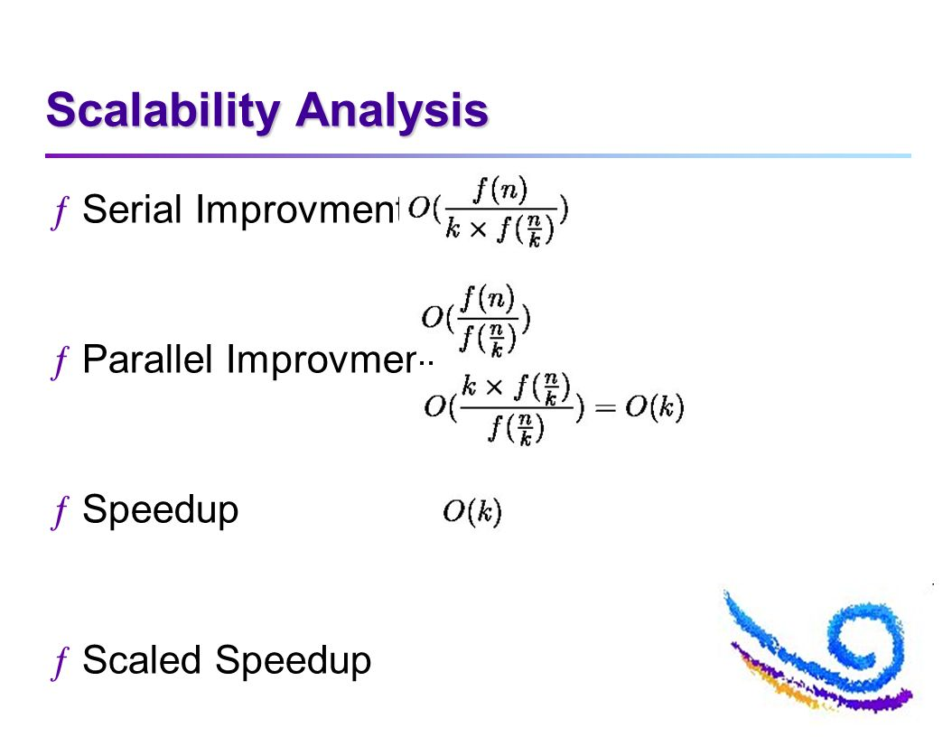 Scalability Analysis ƒSerial Improvment ƒParallel Improvment ƒSpeedup ƒScaled Speedup
