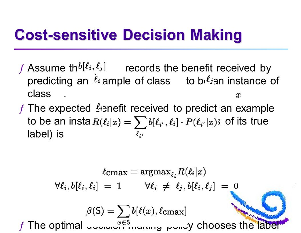 Cost-sensitive Decision Making ƒAssume that records the benefit received by predicting an example of class to be an instance of class. ƒThe expected b