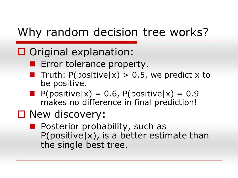 Why random decision tree works.Original explanation: Error tolerance property.
