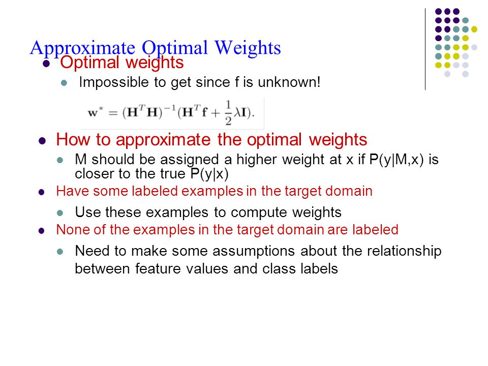 Approximate Optimal Weights How to approximate the optimal weights M should be assigned a higher weight at x if P(y|M,x) is closer to the true P(y|x)