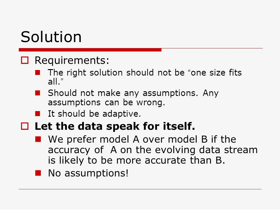 Solution Requirements: The right solution should not be one size fits all. Should not make any assumptions. Any assumptions can be wrong. It should be