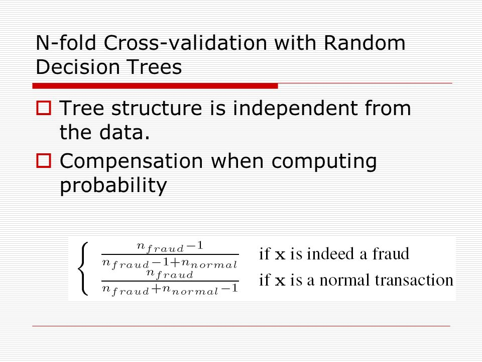 N-fold Cross-validation with Random Decision Trees Tree structure is independent from the data.