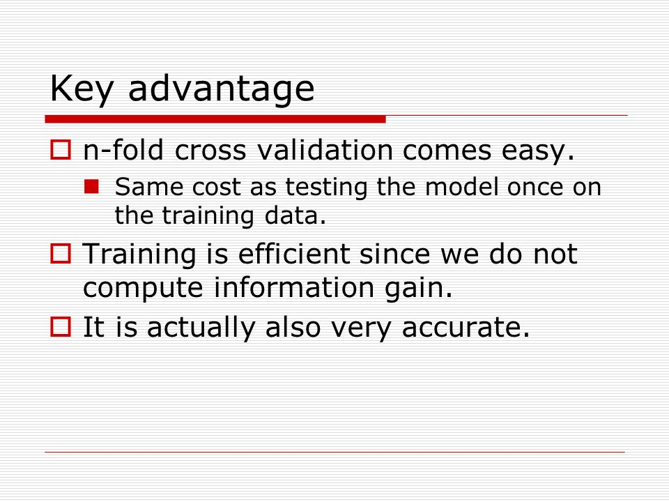 Key advantage n-fold cross validation comes easy.
