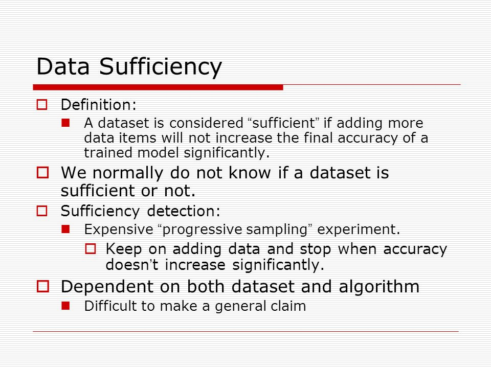 Data Sufficiency Definition: A dataset is considered sufficient if adding more data items will not increase the final accuracy of a trained model significantly.