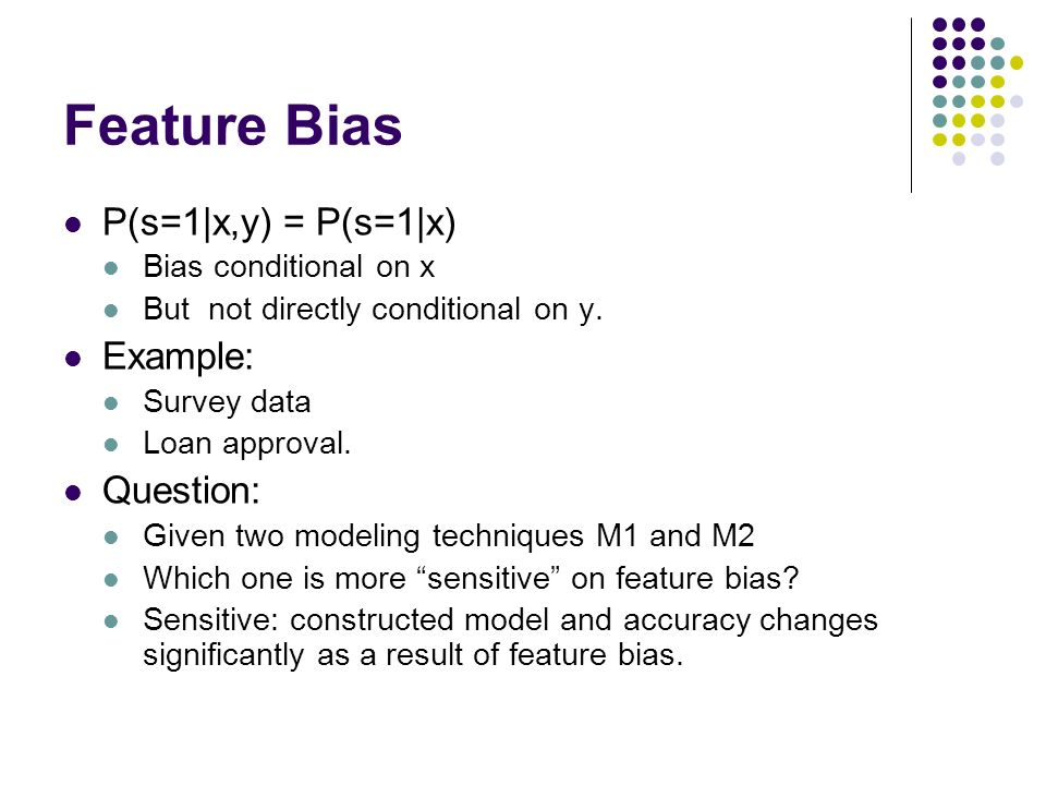 Feature Bias P(s=1|x,y) = P(s=1|x) Bias conditional on x But not directly conditional on y.
