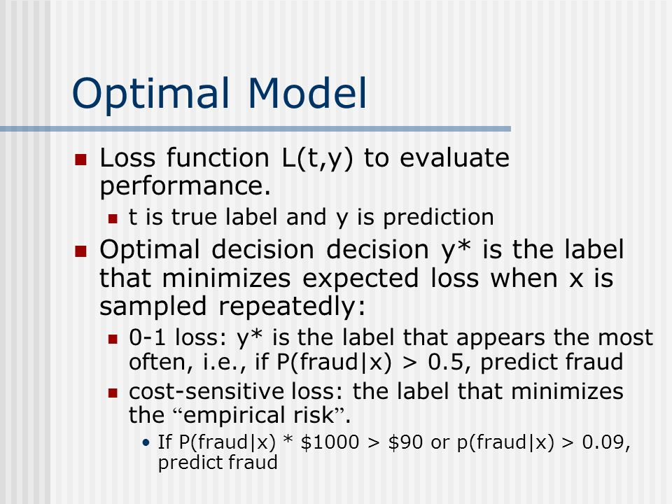 Optimal Model Loss function L(t,y) to evaluate performance. t is true label and y is prediction Optimal decision decision y* is the label that minimiz