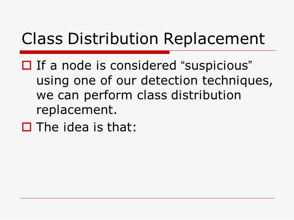 Class Distribution Replacement If a node is considered suspicious using one of our detection techniques, we can perform class distribution replacement.