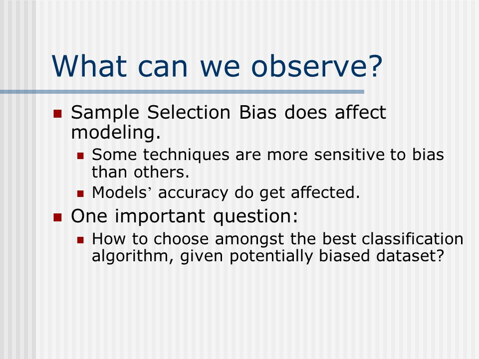 Ubiquitous Problem Fundamental assumption: training data is an unbiased sample from the universe of examples.