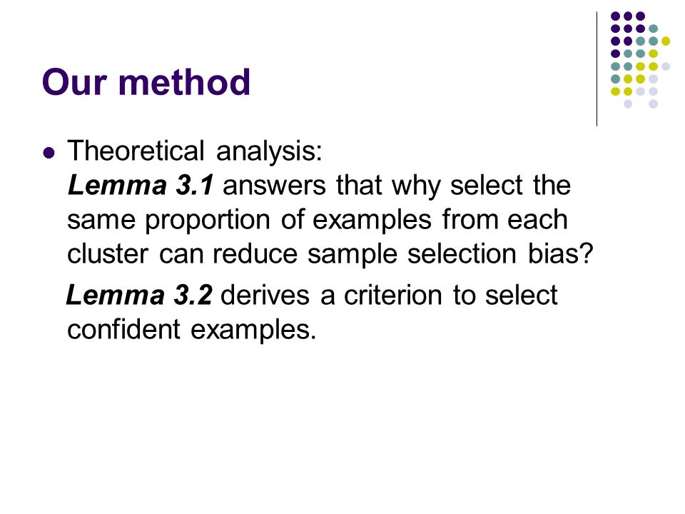 Our method Theoretical analysis: Lemma 3.1 answers that why select the same proportion of examples from each cluster can reduce sample selection bias.