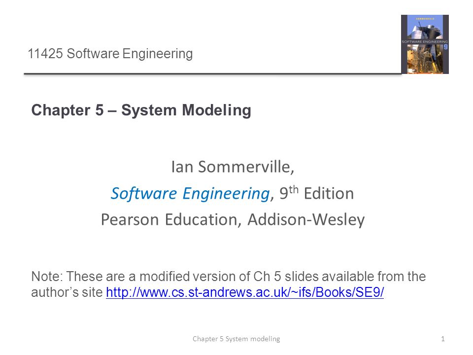 Chapter 5 – System Modeling 1Chapter 5 System modeling 11425 Software Engineering Ian Sommerville, Software Engineering, 9 th Edition Pearson Educatio