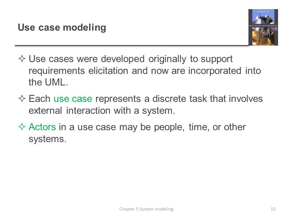 Use case modeling Use cases were developed originally to support requirements elicitation and now are incorporated into the UML. Each use case represe