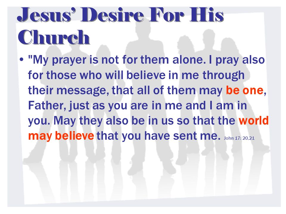 Jesus Desire For His Church My prayer is not for them alone.