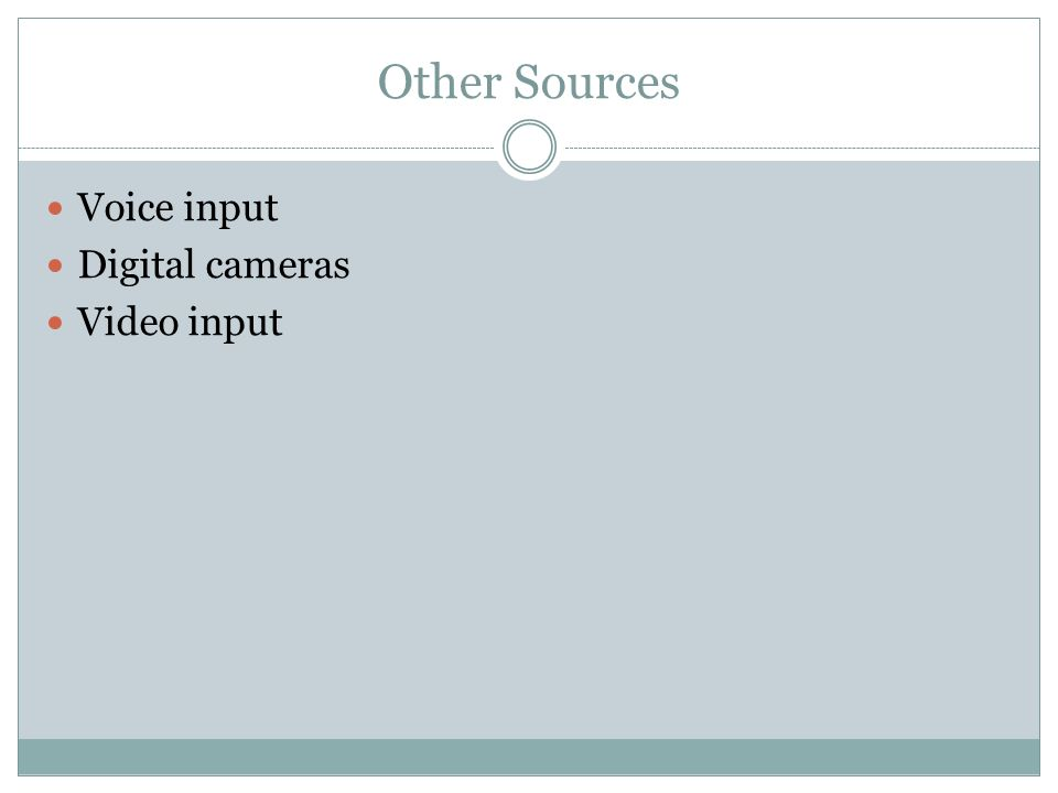 Voice input Digital cameras Video input Other Sources
