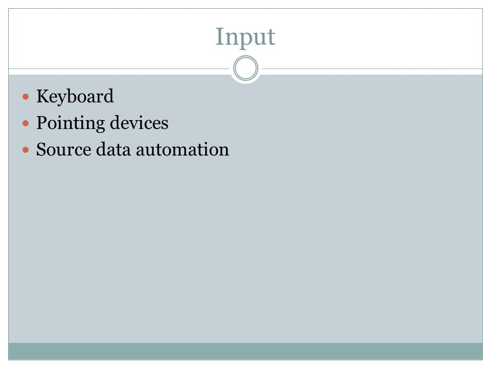 Input Keyboard Pointing devices Source data automation