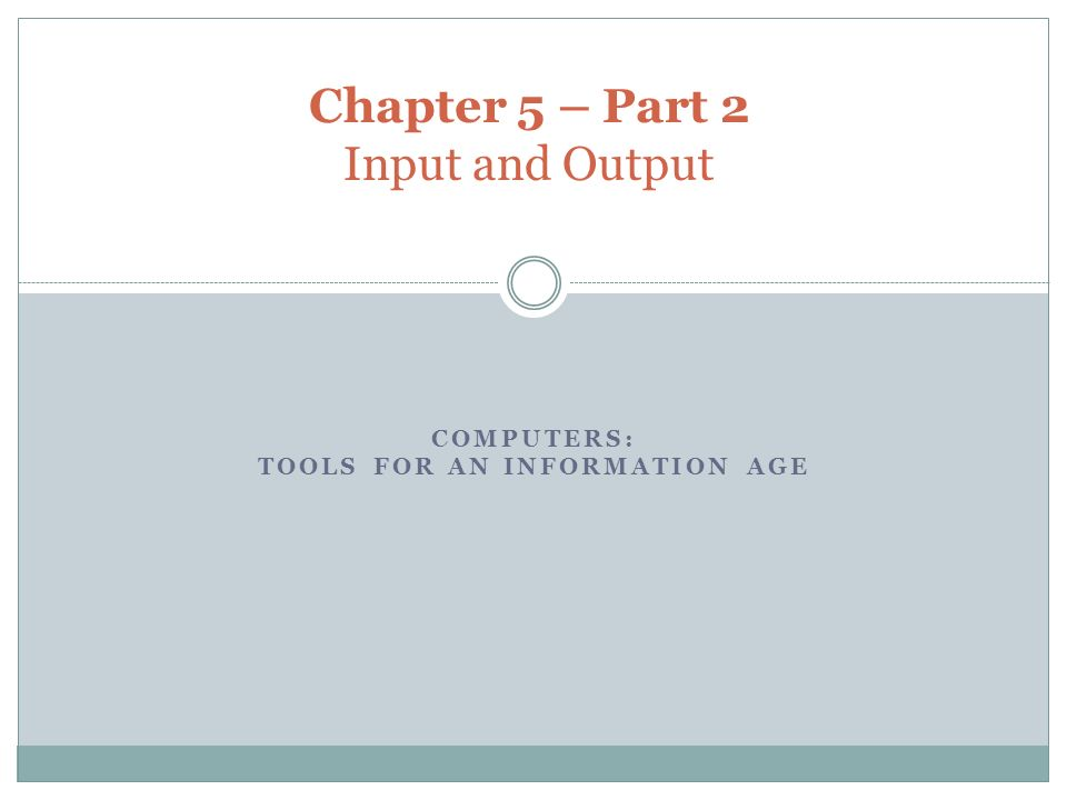 COMPUTERS: TOOLS FOR AN INFORMATION AGE Chapter 5 – Part 2 Input and Output