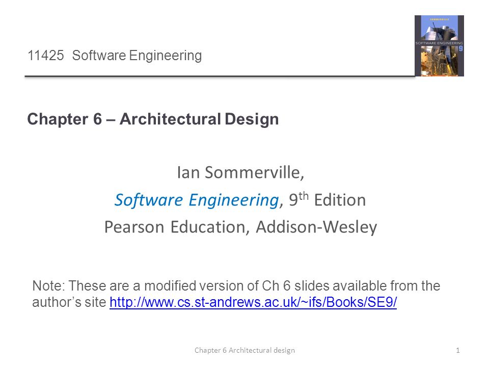 Chapter 6 – Architectural Design 1Chapter 6 Architectural design 11425 Software Engineering Ian Sommerville, Software Engineering, 9 th Edition Pearso