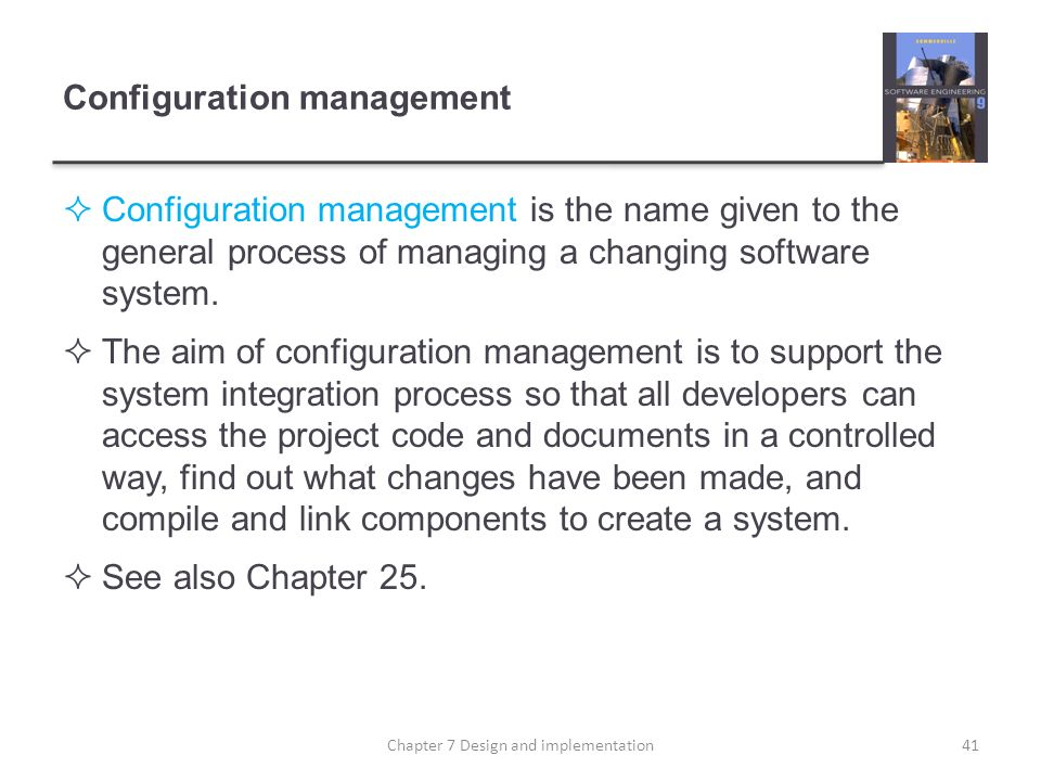 Configuration management Configuration management is the name given to the general process of managing a changing software system. The aim of configur