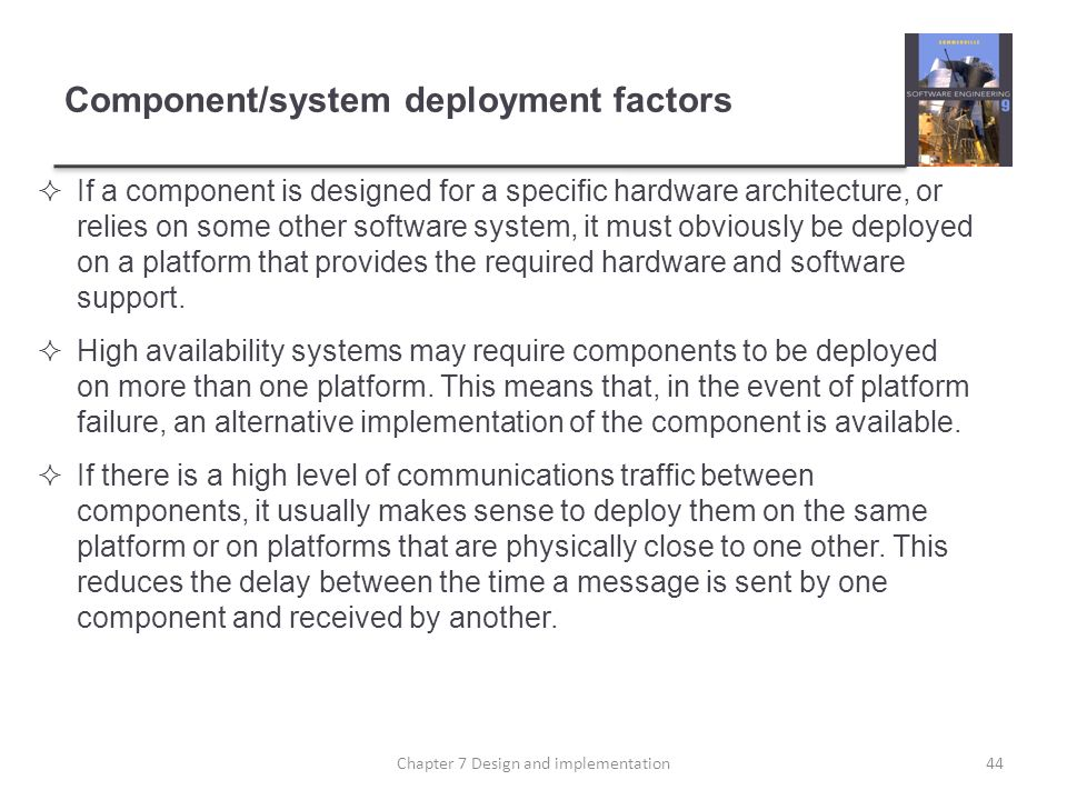 Component/system deployment factors If a component is designed for a specific hardware architecture, or relies on some other software system, it must