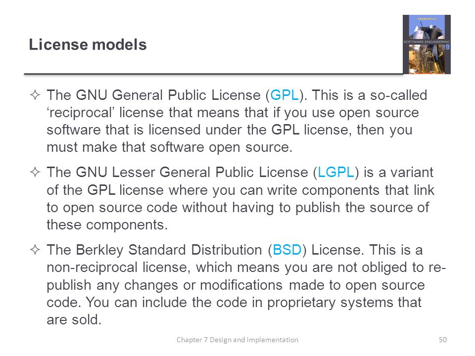 License models The GNU General Public License (GPL). This is a so-called reciprocal license that means that if you use open source software that is li