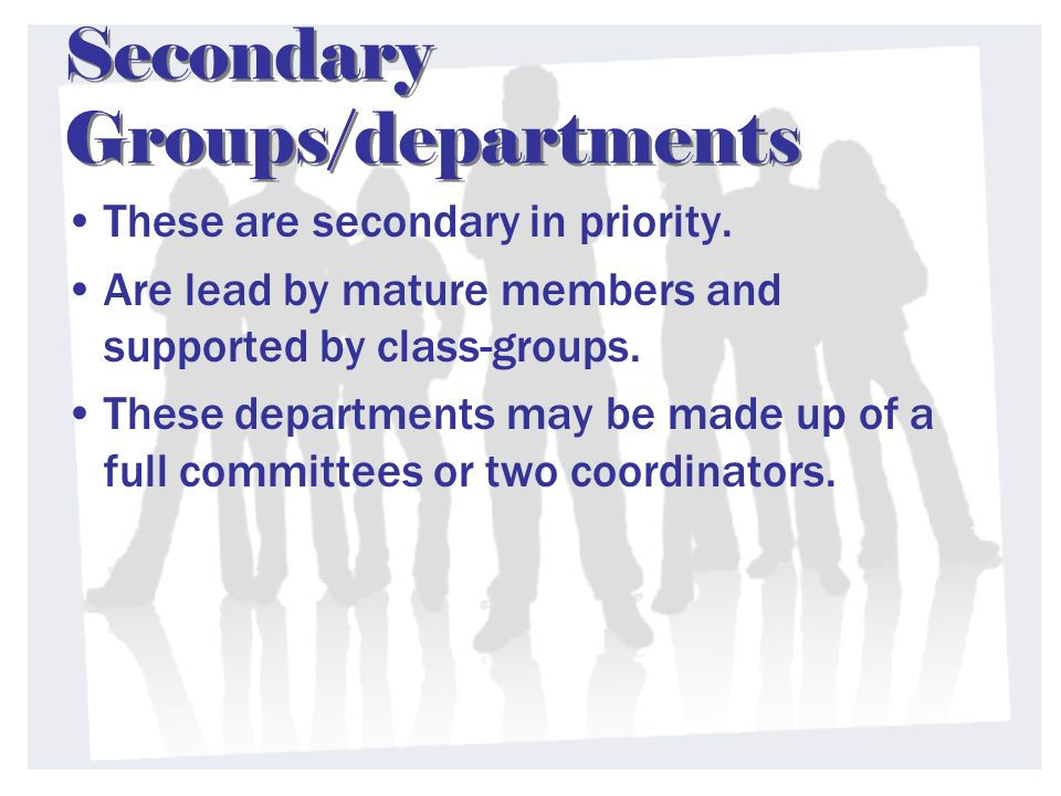 Secondary Groups/departments These are secondary in priority.